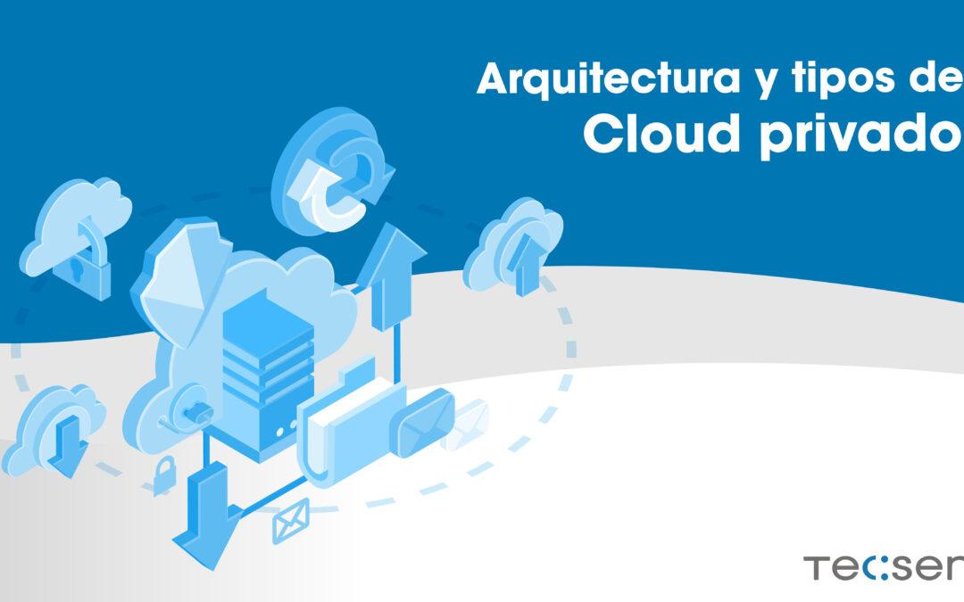 Arquitectura y tipos de Cloud Privado