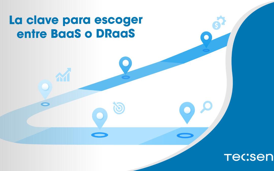La clave para escoger entre BaaS o DRaaS